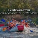 3 destinos incríveis para aventureiros em Santa Catarina.